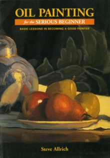 Oil Painting For The Serious Beginner, Paperback / softback Book