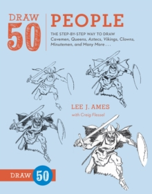 Draw 50 People : The Step-by-step Way to Draw Cavemen, Queens, Aztecs, Vikings, Clowns, Minutemen, and Many More, Paperback Book