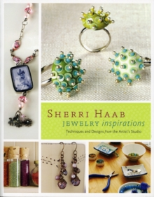 Sherri Haab Jewelry Inspirations : Techniques and Designs from the Artist's Studio, Paperback / softback Book