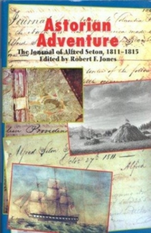 Astorian Adventure : The Journal of Alfred Seton, 1811-15, Hardback Book