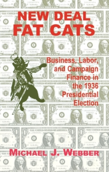 New Deal Fat Cats : Campaign Finances and the Democratic Part in 1936, Hardback Book