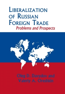 Liberalization of Russian Foreign Trade : Problems and Prospects, Hardback Book