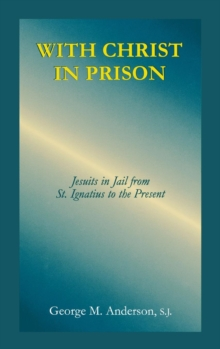 With Christ in Prison : From St. Ignatius to the Present, Hardback Book