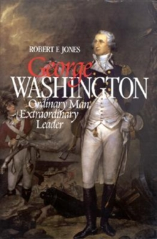 George Washington : Ordinary Man, Extraordinary Leader, Hardback Book