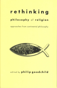 Rethinking Philosophy of Religion : Approaches from Continental Philosophy, Hardback Book