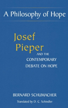 A Philosophy of  Hope : Josef Pieper and the Contemporary Debate on Hope, Hardback Book