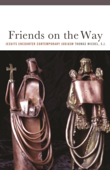 Friends on the Way : Jesuits Encounter Contemporary Judaism, Hardback Book