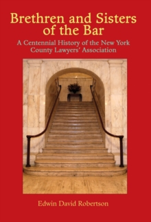 Brethren and Sisters of the Bar : A Centennial History of the New York County Lawyers' Association, Hardback Book