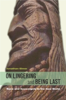 On Lingering and Being Last : Race and Sovereignty in the New World, Hardback Book