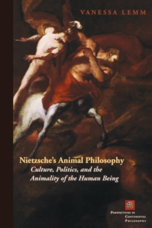 Nietzsche's Animal Philosophy : Culture, Politics, and the Animality of the Human Being, Paperback / softback Book