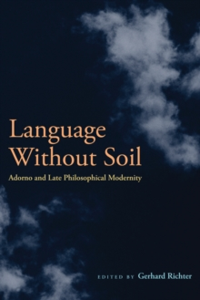 Language without Soil : Adorno and Late Philosophical Modernity, Hardback Book