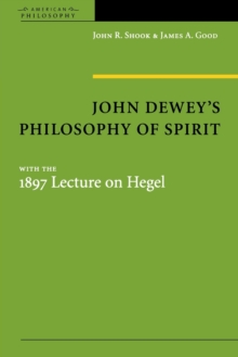 John Dewey's Philosophy of Spirit : with the 1897 Lecture on Hegel, Paperback / softback Book