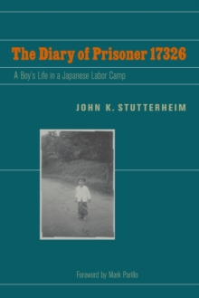 The Diary of Prisoner 17326 : A Boy's Life in a Japanese Labor Camp, Paperback / softback Book