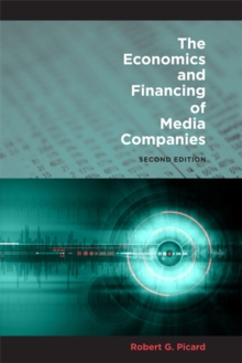 The Economics and Financing of Media Companies : Second Edition, Paperback / softback Book