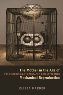 The Mother in the Age of Mechanical Reproduction : Psychoanalysis, Photography, Deconstruction, Hardback Book