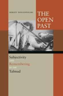 The Open Past : Subjectivity and Remembering in the Talmud, Hardback Book