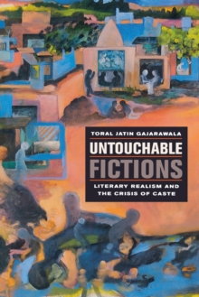 Untouchable Fictions : Literary Realism and the Crisis of Caste, Paperback / softback Book