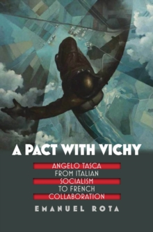 A Pact with Vichy : Angelo Tasca from Italian Socialism to French Collaboration, Hardback Book