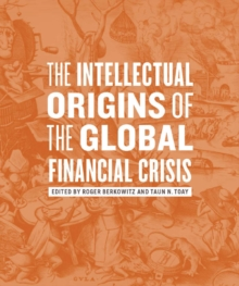 The Intellectual Origins of the Global Financial Crisis, Hardback Book