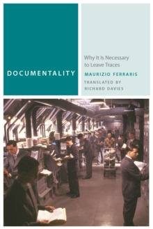 Documentality : Why It Is Necessary to Leave Traces, Paperback Book
