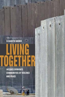 Living Together : Jacques Derrida's Communities of Violence and Peace, Hardback Book