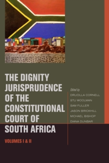 The Dignity Jurisprudence of the Constitutional Court of South Africa : Cases and Materials, Volumes I & II, Hardback Book