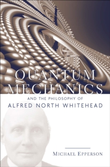 Quantum Mechanics and the Philosophy of Alfred North Whitehead, Paperback / softback Book