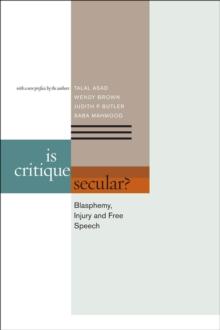Is Critique Secular? : Blasphemy, Injury, and Free Speech, Paperback / softback Book