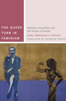 The Queer Turn in Feminism : Identities, Sexualities, and the Theater of Gender, Hardback Book