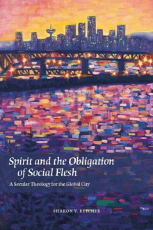 Spirit and the Obligation of Social Flesh : A Secular Theology for the Global City, Hardback Book