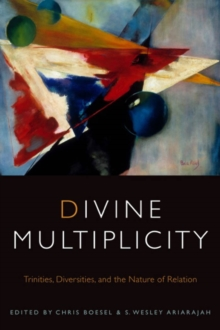 Divine Multiplicity : Trinities, Diversities, and the Nature of Relation, Hardback Book