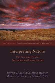 Interpreting Nature : The Emerging Field of Environmental Hermeneutics, Hardback Book