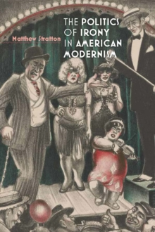 The Politics of Irony in American Modernism, Hardback Book