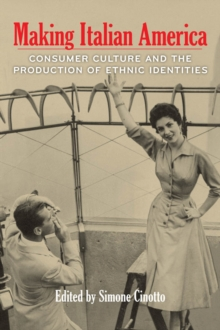 Making Italian America : Consumer Culture and the Production of Ethnic Identities, Paperback / softback Book