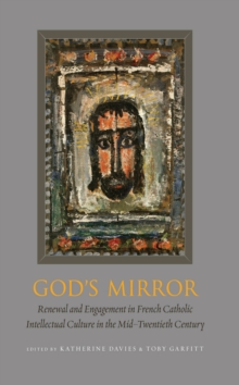 God's Mirror : Renewal and Engagement in French Catholic Intellectual Culture in the Mid-Twentieth Century, Hardback Book
