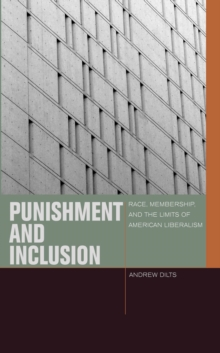 Punishment and Inclusion : Race, Membership, and the Limits of American Liberalism, Hardback Book