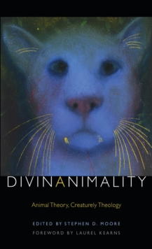 Divinanimality : Animal Theory, Creaturely Theology, Hardback Book