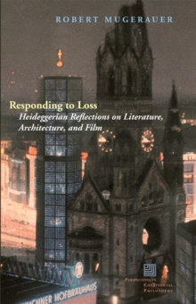 Responding to Loss : Heideggerian Reflections on Literature, Architecture, and Film, Hardback Book