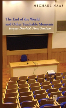 The End of the World and Other Teachable Moments : Jacques Derrida's Final Seminar, Hardback Book