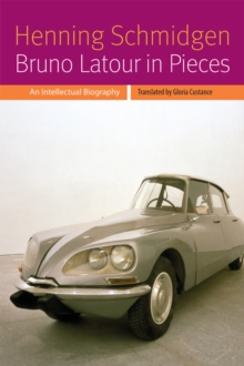 Bruno Latour in Pieces : An Intellectual Biography, Hardback Book