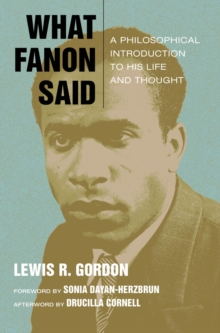 What Fanon Said : A Philosophical Introduction to His Life and Thought, Hardback Book