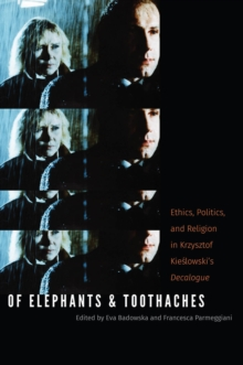 Of Elephants and Toothaches : Ethics, Politics, and Religion in Krzysztof Kieslowski's 'Decalogue', Hardback Book