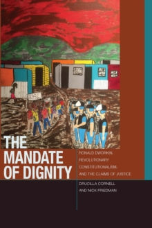 The Mandate of Dignity : Ronald Dworkin, Revolutionary Constitutionalism, and the Claims of Justice, Hardback Book
