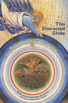 This Distracted Globe : Worldmaking in Early Modern Literature, Hardback Book