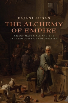 The Alchemy of Empire : Abject Materials and the Technologies of Colonialism, Paperback / softback Book