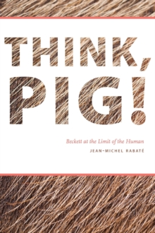 Think, Pig! : Beckett at the Limit of the Human, Paperback / softback Book