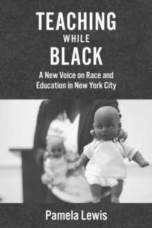 Teaching While Black : A New Voice on Race and Education in New York City, Hardback Book