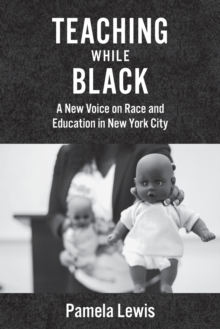 Teaching While Black : A New Voice on Race and Education in New York City, Paperback / softback Book