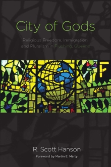 City of Gods : Religious Freedom, Immigration, and Pluralism in Flushing, Queens, Paperback / softback Book