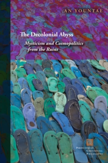 The Decolonial Abyss : Mysticism and Cosmopolitics from the Ruins, Paperback / softback Book